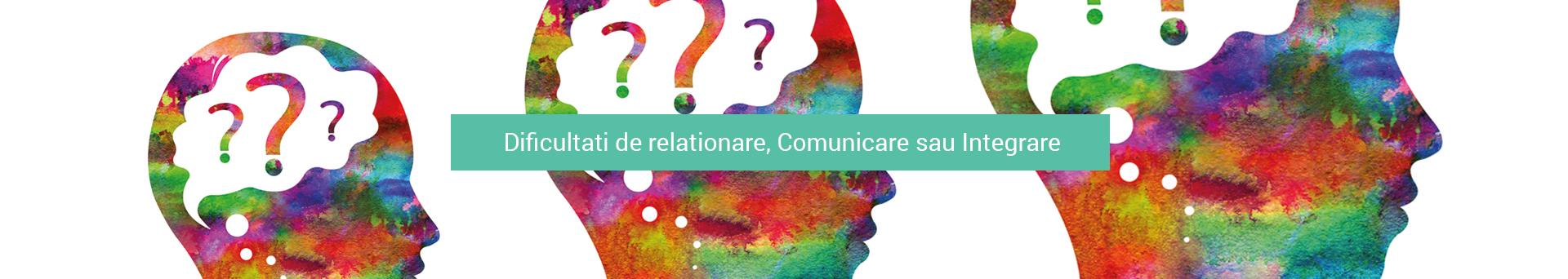 Dificultati de relationare, Comunicare sau Integrare